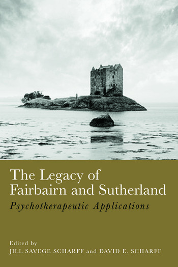 The Legacy of Fairbairn and Sutherland Psychotherapeutic Applications book cover