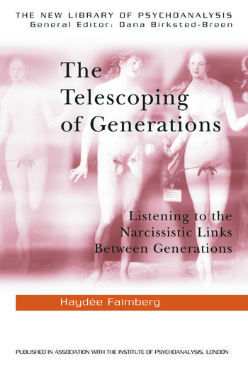The Telescoping of Generations Listening to the Narcissistic Links Between Generations book cover