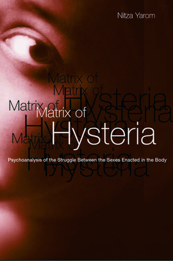 Matrix of Hysteria Psychoanalysis of the Struggle Between the Sexes Enacted in the Body book cover