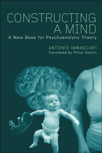 Constructing a Mind A New Base for Psychoanalytic Theory book cover