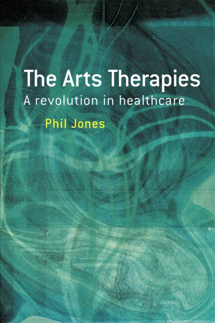 The Arts Therapies A Revolution in Healthcare book cover
