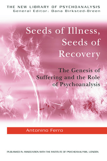 Seeds of Illness, Seeds of Recovery The Genesis of Suffering and the Role of Psychoanalysis book cover