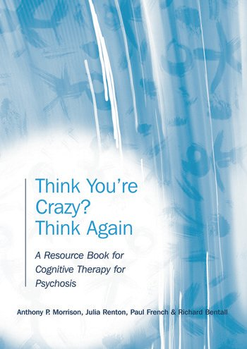 Think You're Crazy? Think Again A Resource Book for Cognitive Therapy for Psychosis book cover