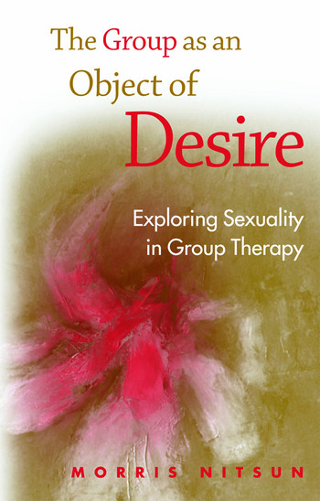 The Group as an Object of Desire Exploring Sexuality in Group Therapy book cover