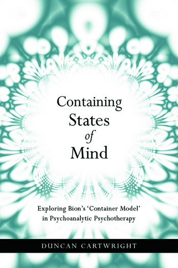 Containing States of Mind Exploring Bion's 'Container Model' in Psychoanalytic Psychotherapy book cover