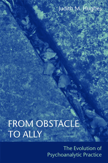 From Obstacle to Ally The Evolution of Psychoanalytic Practice book cover