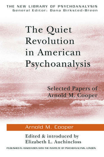 The Quiet Revolution in American Psychoanalysis Selected Papers of Arnold M. Cooper book cover