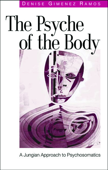 The Psyche of the Body A Jungian Approach to Psychosomatics book cover