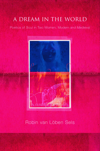 A Dream in the World Poetics of Soul in Two Women, Modern and Medieval book cover