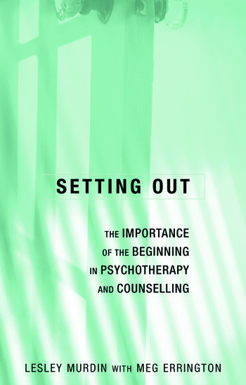 Setting Out The Importance of the Beginning in Psychotherapy and Counselling book cover