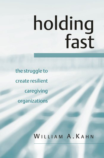 Holding Fast The Struggle to Create Resilient Caregiving Organizations book cover