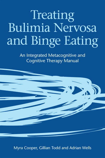 Treating Bulimia Nervosa and Binge Eating An Integrated Metacognitive and Cognitive Therapy Manual book cover