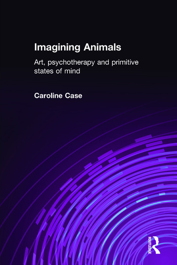 Imagining Animals Art, Psychotherapy and Primitive States of Mind book cover