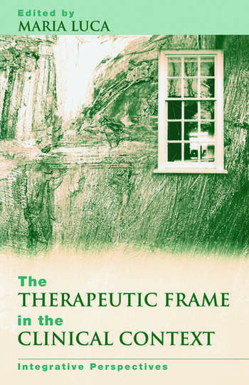 The Therapeutic Frame in the Clinical Context Integrative Perspectives book cover