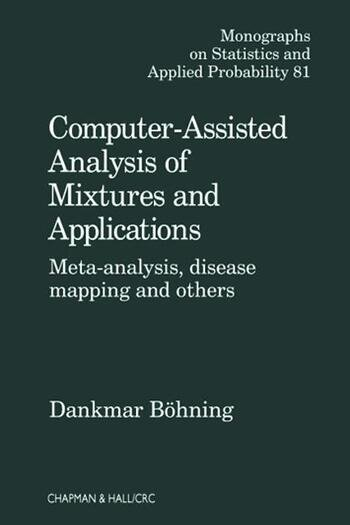 Computer Assisted Analysis of Mixtures and Applications Meta Analysis, Disease Mapping, and Others book cover