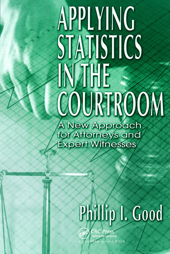 Applying Statistics in the Courtroom A New Approach for Attorneys and Expert Witnesses book cover
