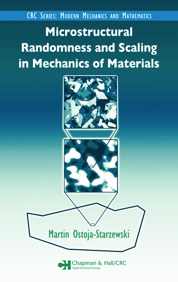 Microstructural Randomness and Scaling in Mechanics of Materials book cover