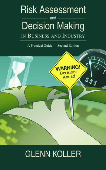 Risk Assessment and Decision Making in Business and Industry A Practical Guide, Second Edition book cover