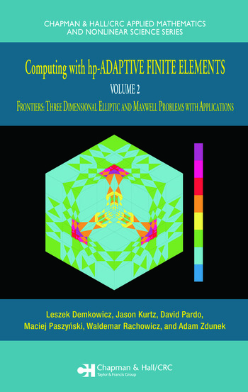 Computing with hp-ADAPTIVE FINITE ELEMENTS Volume II Frontiers: Three Dimensional Elliptic and Maxwell Problems with Applications book cover