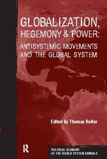 Globalization, Hegemony and Power Antisystemic Movements and the Global System book cover