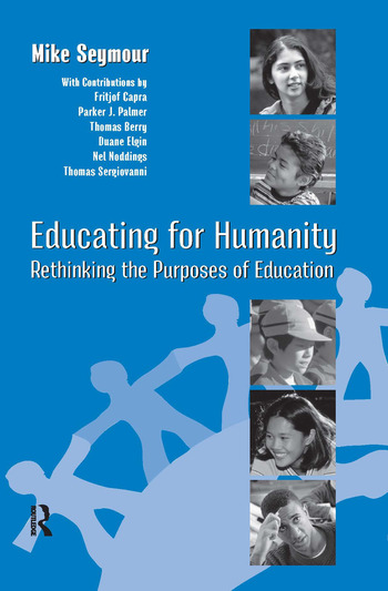 Educating for Humanity Rethinking the Purposes of Education book cover