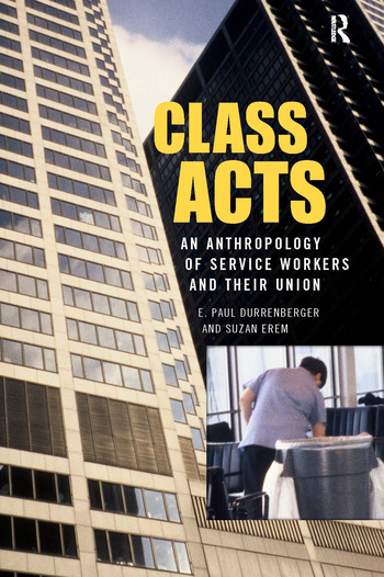 Class Acts An Anthropology of Urban Workers and Their Union book cover