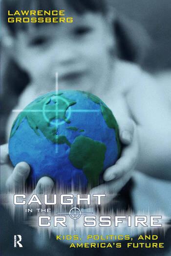 Caught in the Crossfire Kids, Politics, and America's Future book cover