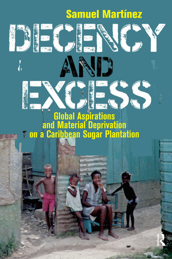 Decency and Excess Global Aspirations and Material Deprivation on a Caribbean Sugar Plantation book cover