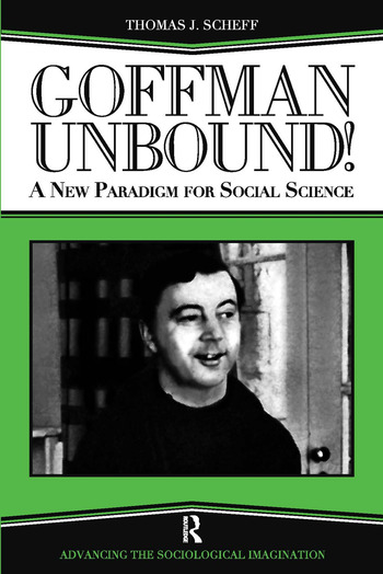 Goffman Unbound! A New Paradigm for Social Science book cover