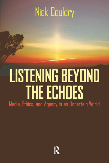Listening Beyond the Echoes Media, Ethics, and Agency in an Uncertain World book cover