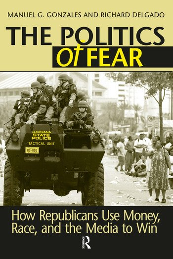 Politics of Fear How Republicans Use Money, Race and the Media to Win book cover