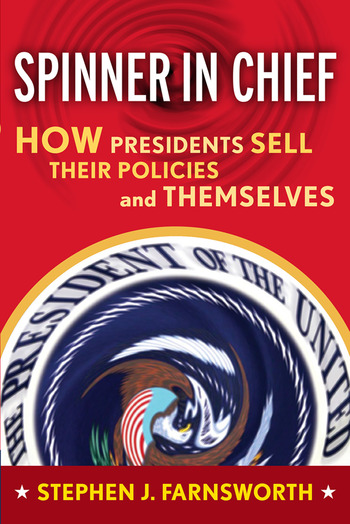 Spinner in Chief How Presidents Sell Their Policies and Themselves book cover