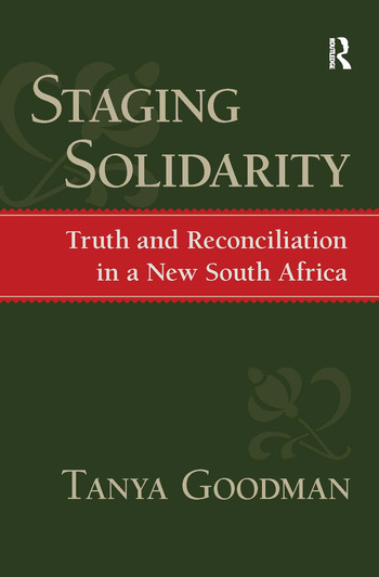 Staging Solidarity Truth and Reconciliation in a New South Africa book cover