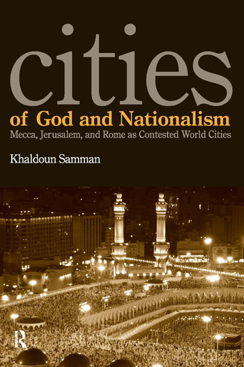 Cities of God and Nationalism Rome, Mecca, and Jerusalem as Contested Sacred World Cities book cover