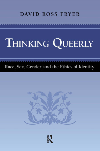 Thinking Queerly Race, Sex, Gender, and the Ethics of Identity book cover