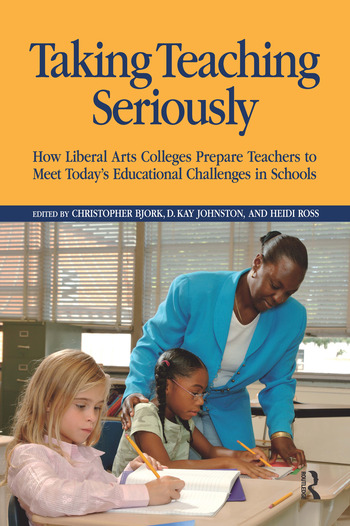 Taking Teaching Seriously How Liberal Arts Colleges Prepare Teachers to Meet Today's Educational Challenges in Schools book cover
