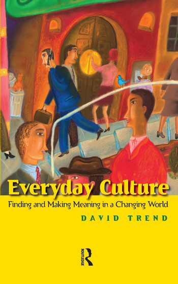 Everyday Culture Finding and Making Meaning in a Changing World book cover