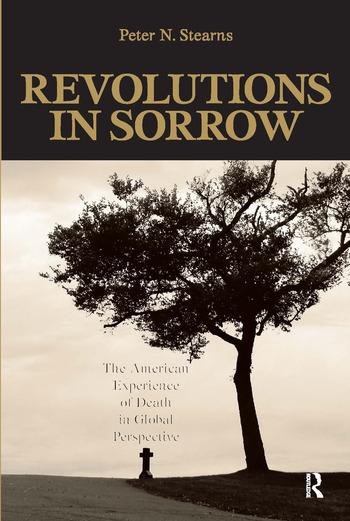 Revolutions in Sorrow The American Experience of Death in Global Perspective book cover