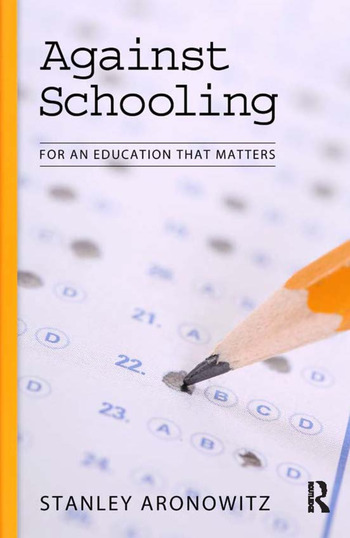 Against Schooling For an Education That Matters book cover