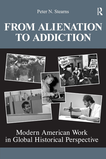 From Alienation to Addiction Modern American Work in Global Historical Perspective book cover