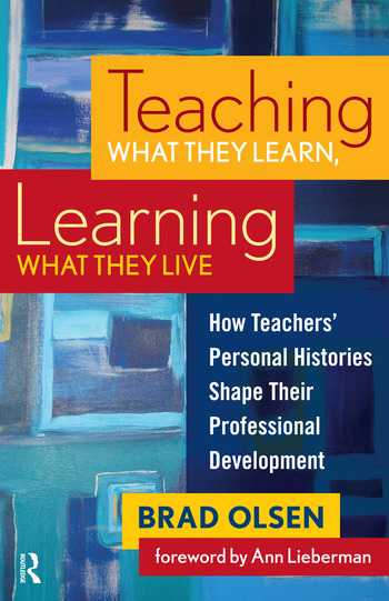Teaching What They Learn, Learning What They Live How Teachers' Personal Histories Shape Their Professional Development book cover