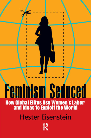 Feminism Seduced How Global Elites Use Women's Labor and Ideas to Exploit the World book cover