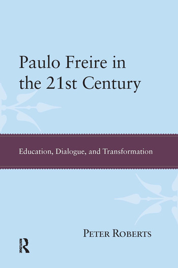 Paulo Freire in the 21st Century Education, Dialogue, and Transformation book cover