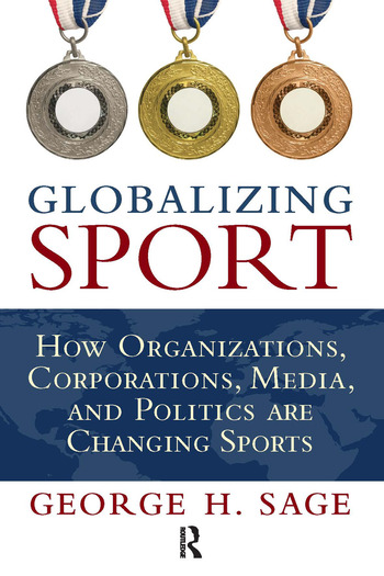 Globalizing Sport How Organizations, Corporations, Media, and Politics are Changing Sport book cover