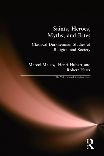 Saints, Heroes, Myths, and Rites Classical Durkheimian Studies of Religion and Society book cover