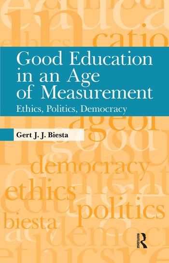 Good Education in an Age of Measurement Ethics, Politics, Democracy book cover