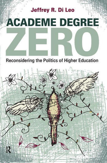 Academe Degree Zero Reconsidering the Politics of Higher Education book cover