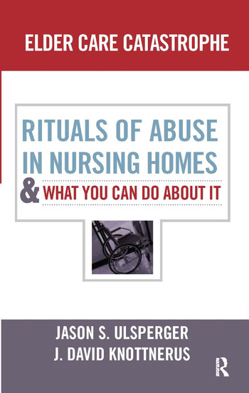 Elder Care Catastrophe Rituals of Abuse in Nursing Homes and What You Can Do About it book cover