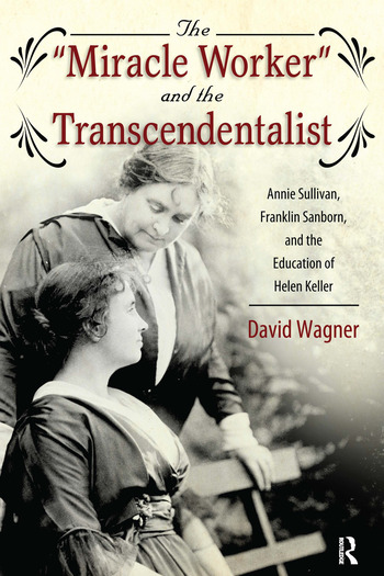 Miracle Worker and the Transcendentalist Annie Sullivan, Franklin Sanborn, and the Education of Helen Keller book cover
