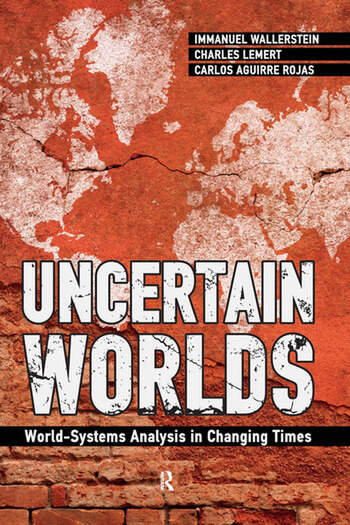 Uncertain Worlds World-systems Analysis in Changing Times book cover